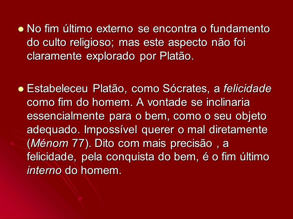 No fim último externo se encontra o fundamento do culto religioso; mas este aspecto não foi claramente explorado por Platão.
