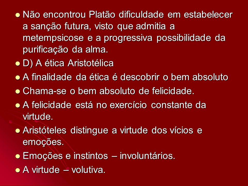 Não encontrou Platão dificuldade em estabelecer a sanção futura, visto que admitia a metempsicose e a progressiva possibilidade da purificação da alma.