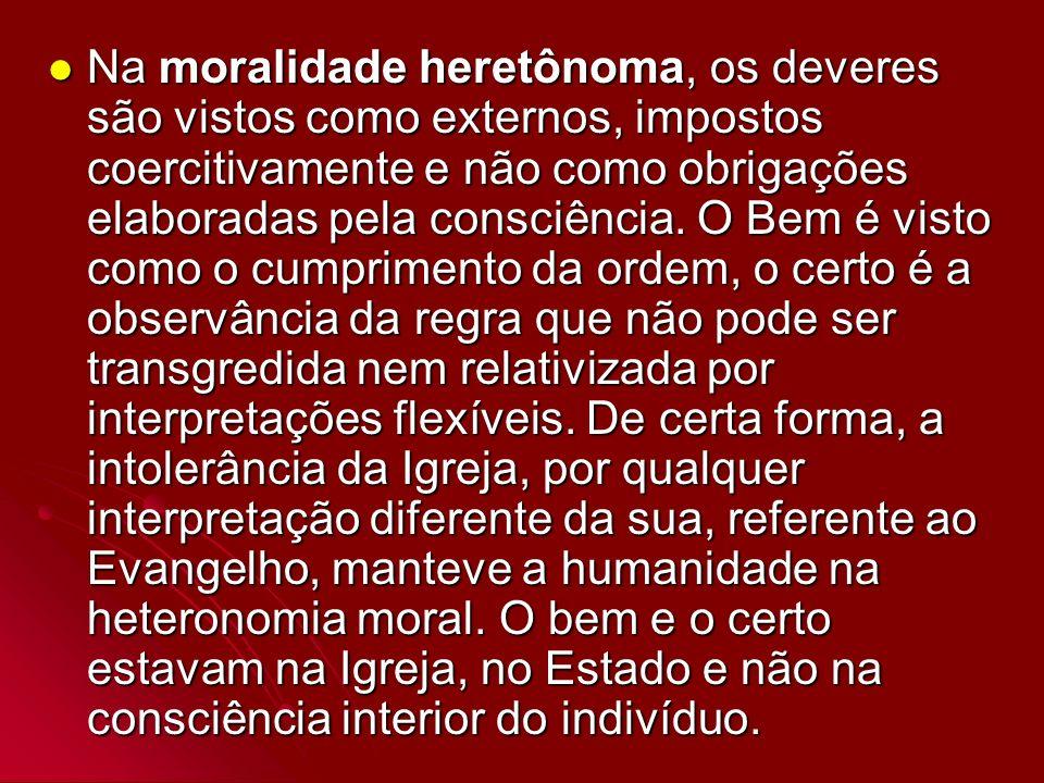 Na moralidade heretônoma, os deveres são vistos como externos, impostos coercitivamente e não como obrigações elaboradas pela consciência.