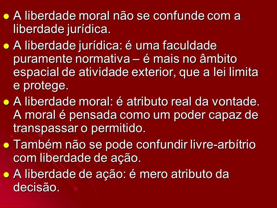 A liberdade moral não se confunde com a liberdade jurídica.