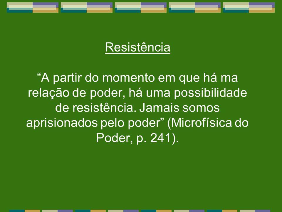 Resistência A partir do momento em que há ma relação de poder, há uma possibilidade de resistência.