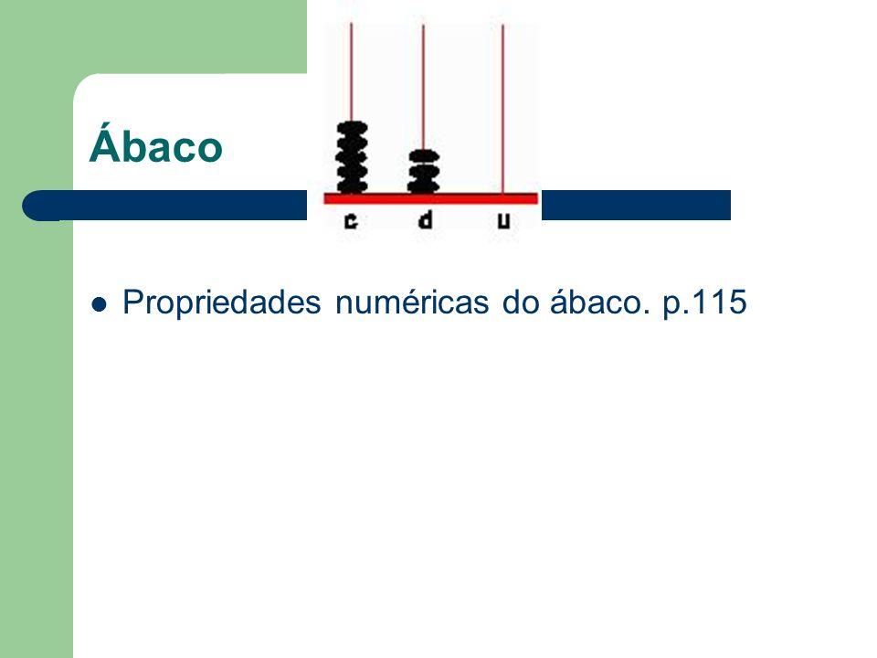 Ábaco Propriedades numéricas do ábaco. p.115