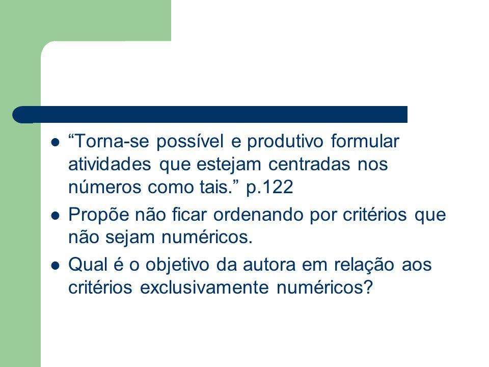 Torna-se possível e produtivo formular atividades que estejam centradas nos números como tais. p.122