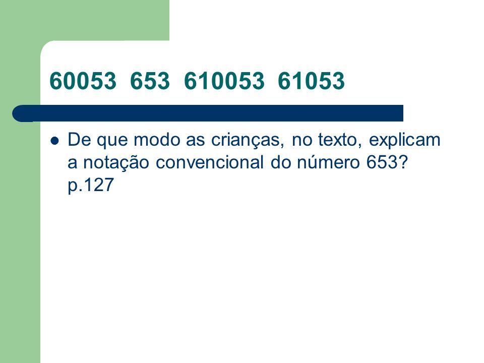 60053 653 610053 61053De que modo as crianças, no texto, explicam a notação convencional do número 653.