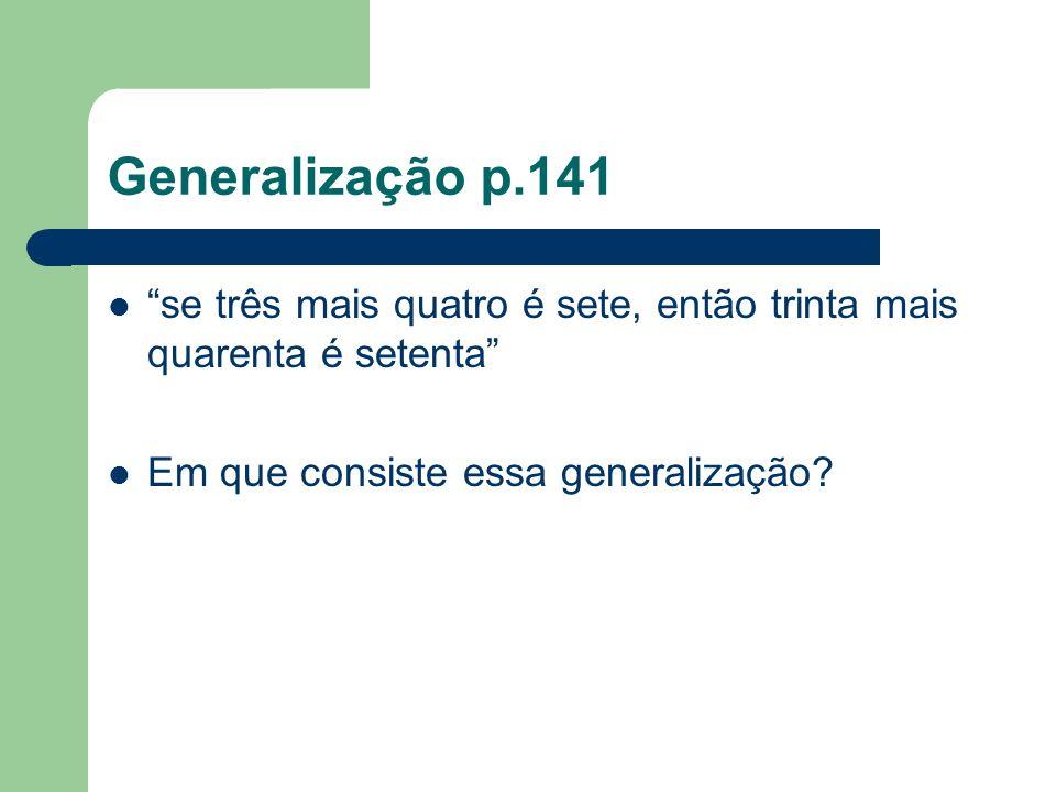 Generalização p.141 se três mais quatro é sete, então trinta mais quarenta é setenta Em que consiste essa generalização