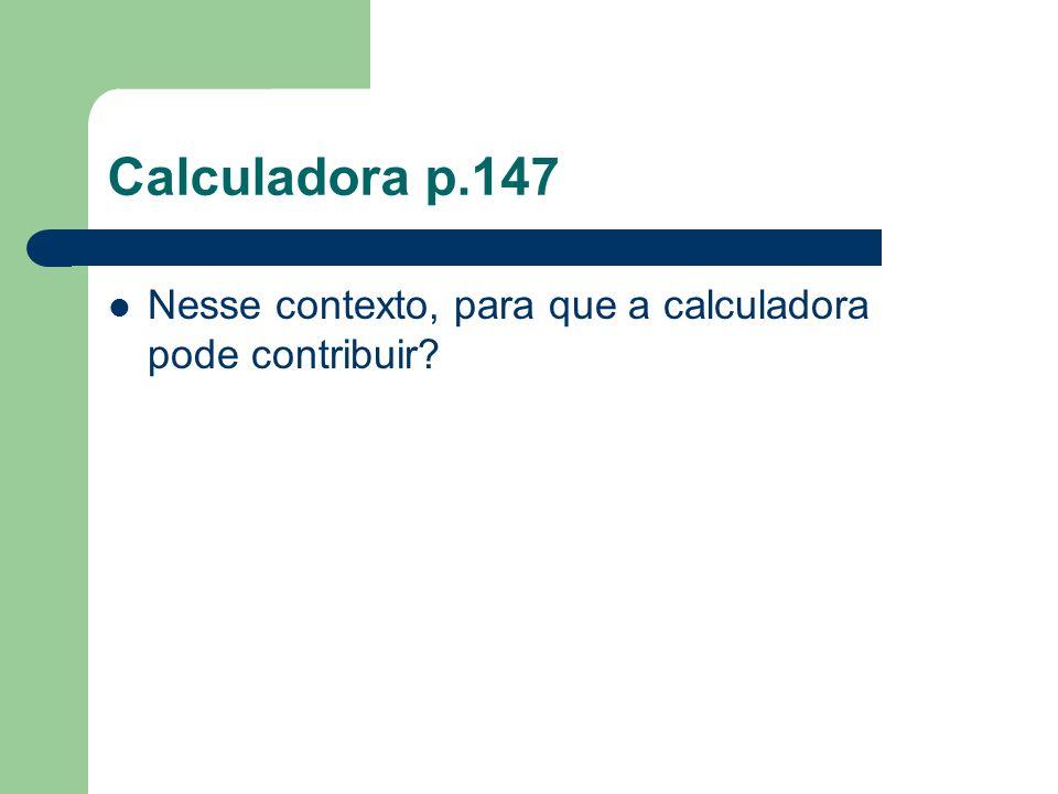 Calculadora p.147 Nesse contexto, para que a calculadora pode contribuir