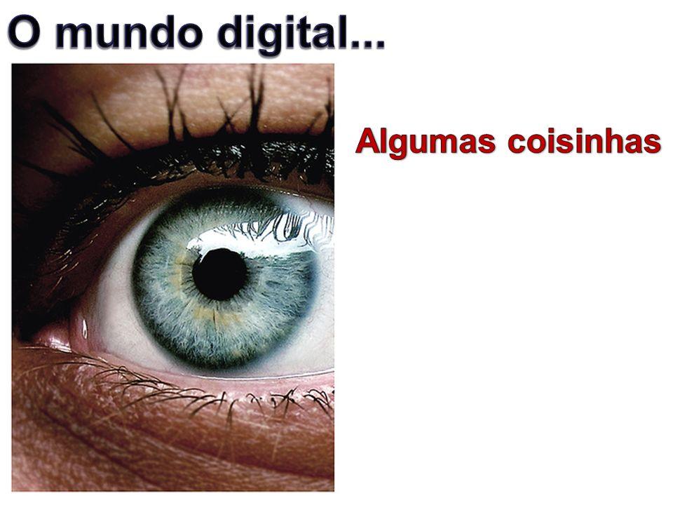 O mundo digital... Algumas coisinhas