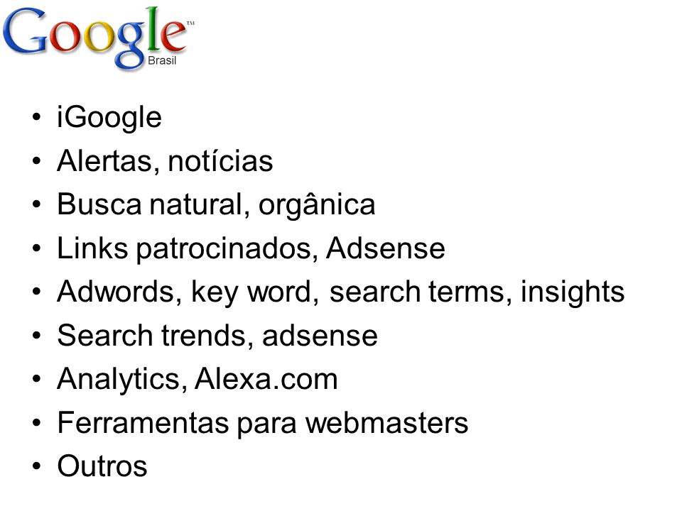 iGoogle Alertas, notícias. Busca natural, orgânica. Links patrocinados, Adsense. Adwords, key word, search terms, insights.