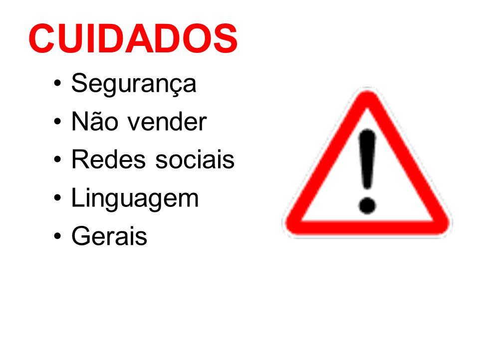 CUIDADOS Segurança Não vender Redes sociais Linguagem Gerais