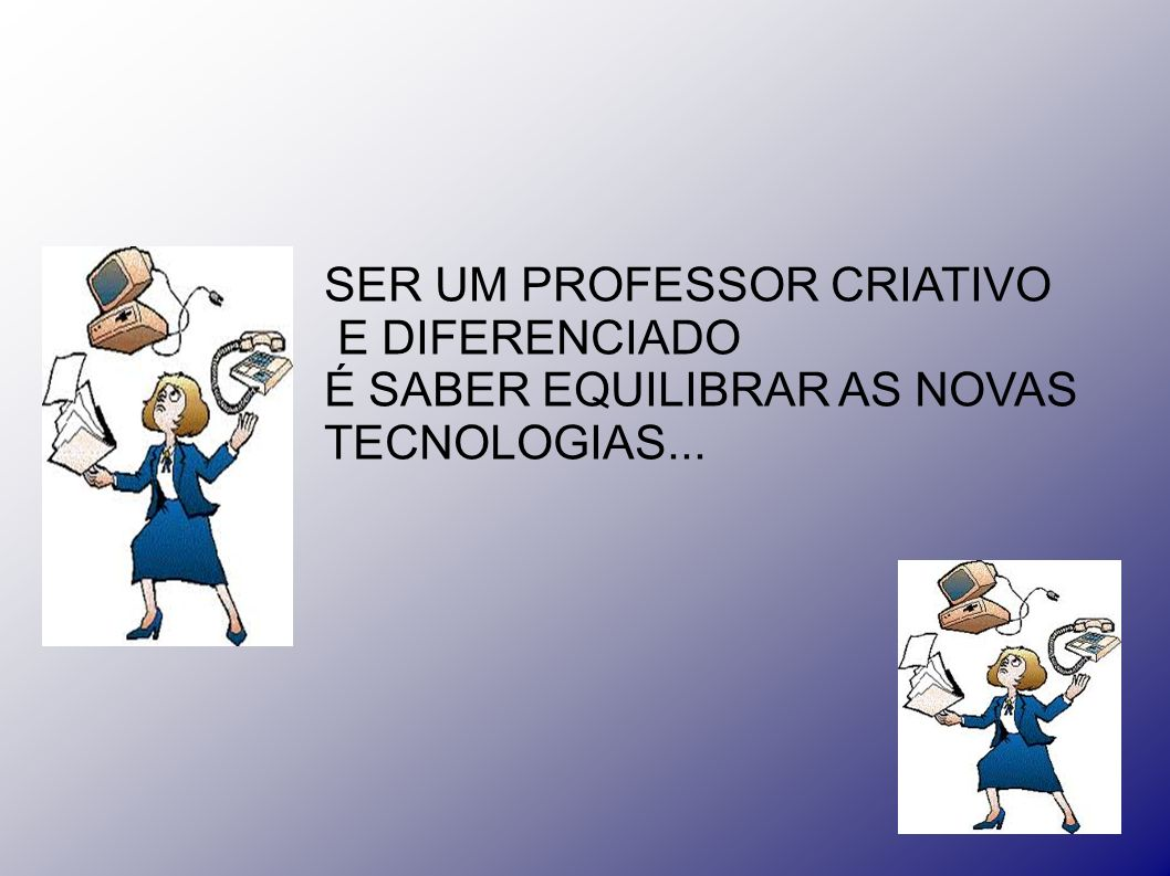 SER UM PROFESSOR CRIATIVO E DIFERENCIADO