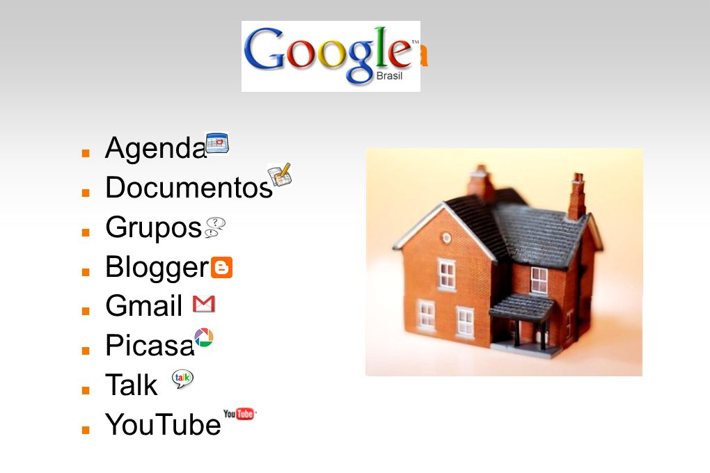 Na casa Agenda Documentos Grupos Blogger Gmail Picasa Talk YouTube