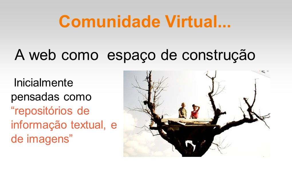 Comunidade Virtual... A web como espaço de construção