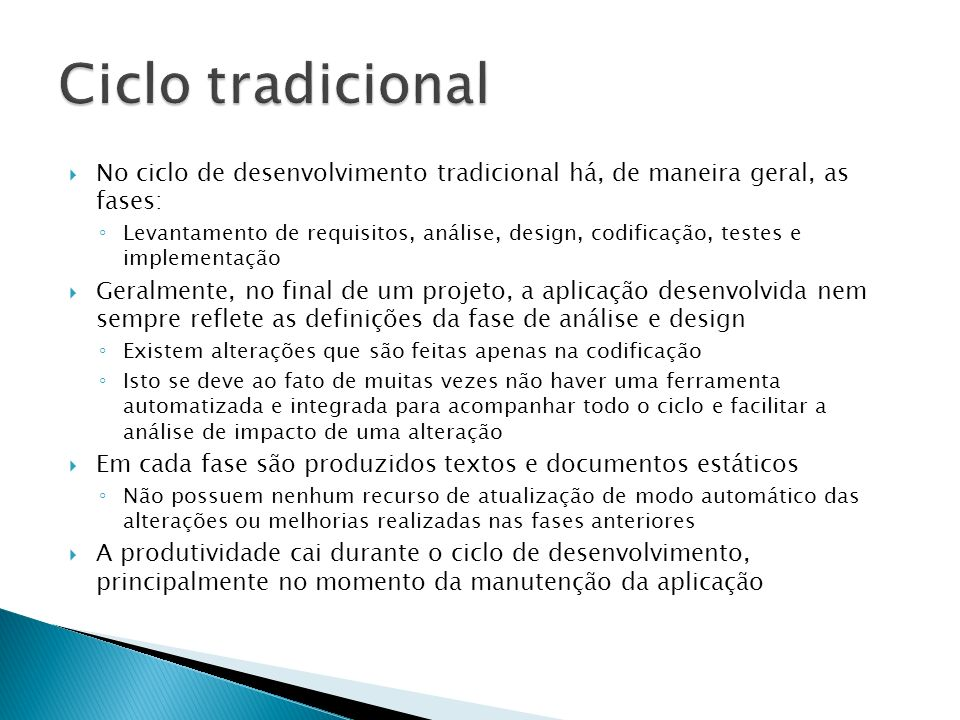 Ciclo tradicionalNo ciclo de desenvolvimento tradicional há, de maneira geral, as fases: