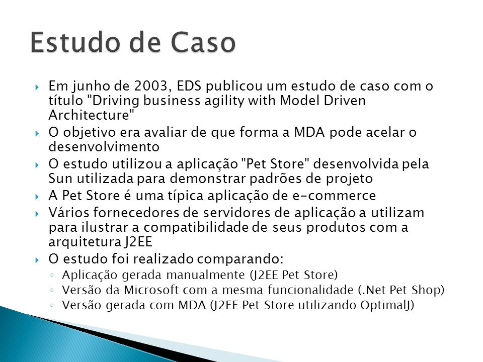 Estudo de Caso Em junho de 2003, EDS publicou um estudo de caso com o título Driving business agility with Model Driven Architecture