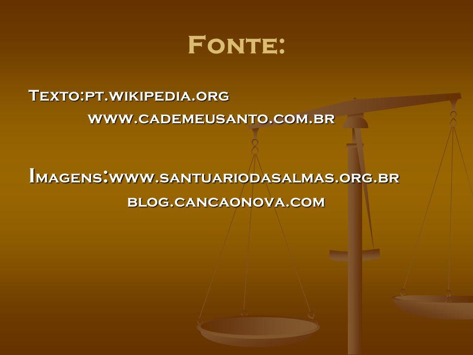 Fonte: Imagens:www.santuariodasalmas.org.br Texto:pt.wikipedia.org