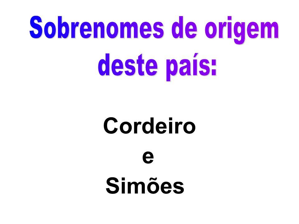 Sobrenomes de origem deste país: Cordeiro e Simões