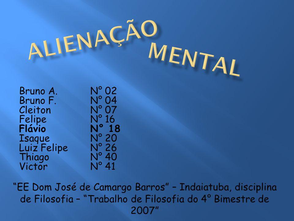 Alienação Mental Bruno A. Bruno F. Cleiton Felipe Flávio Isaque