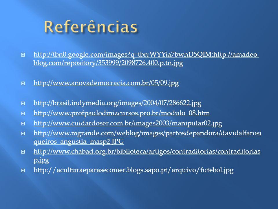 Referências http://tbn0.google.com/images q=tbn:WYYia7bwnD5QIM:http://amadeo.blog.com/repository/353999/2098726.400.p.tn.jpg.