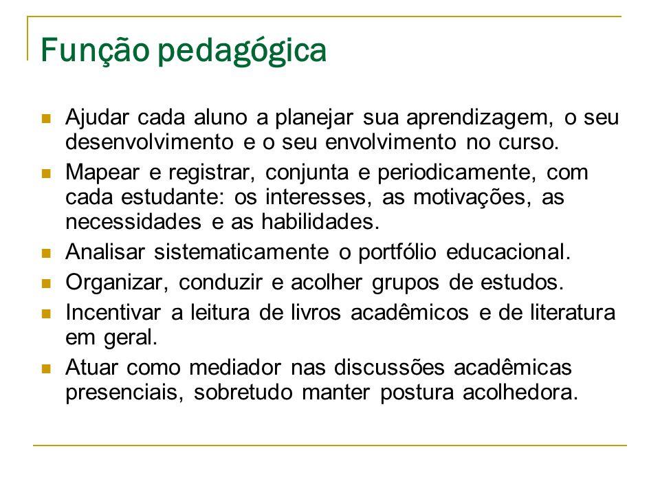Função pedagógica Ajudar cada aluno a planejar sua aprendizagem, o seu desenvolvimento e o seu envolvimento no curso.