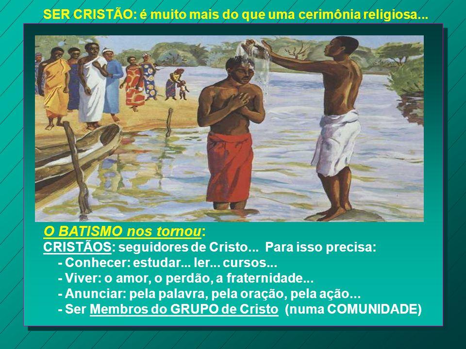 SER CRISTÃO: é muito mais do que uma cerimônia religiosa...