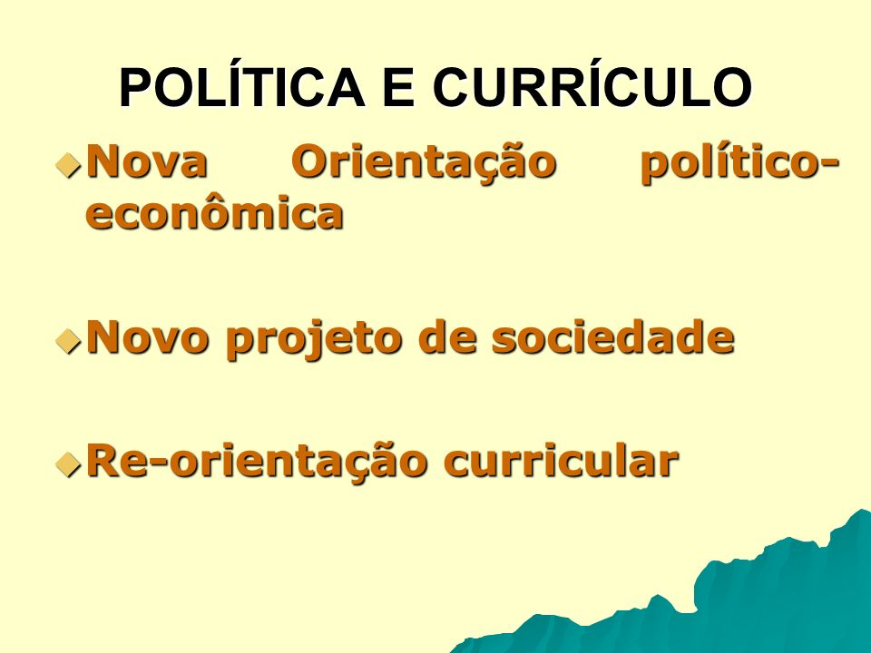 POLÍTICA E CURRÍCULO Nova Orientação político- econômica