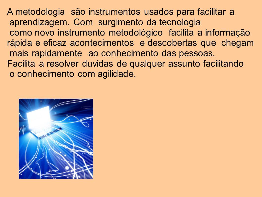 A metodologia são instrumentos usados para facilitar a