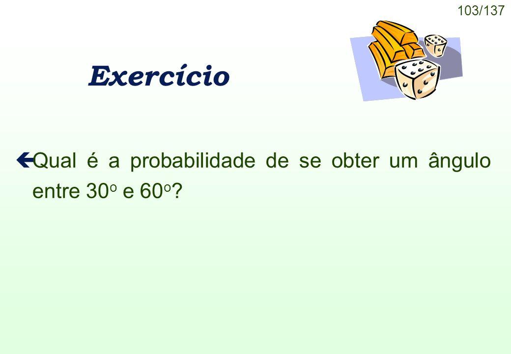 Exercício Qual é a probabilidade de se obter um ângulo entre 30o e 60o