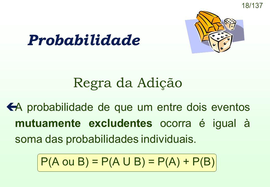 P(A ou B) = P(A U B) = P(A) + P(B)