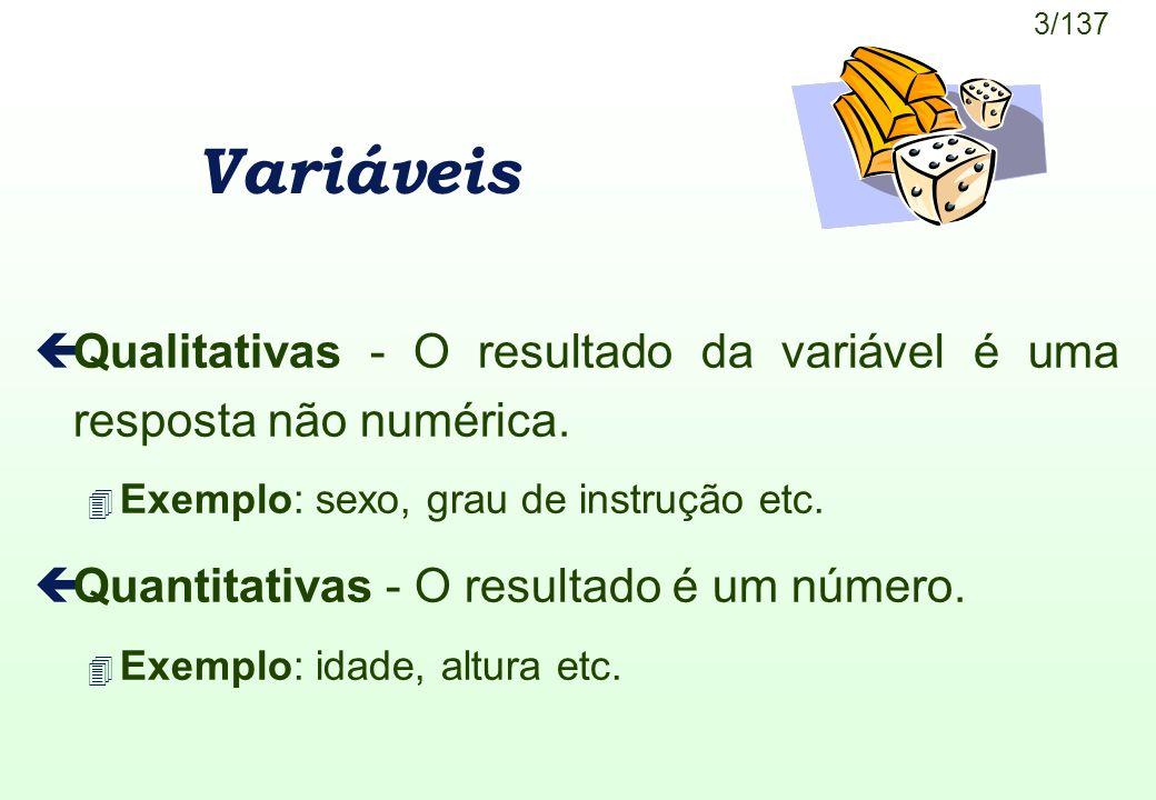 Variáveis Qualitativas - O resultado da variável é uma resposta não numérica. Exemplo: sexo, grau de instrução etc.