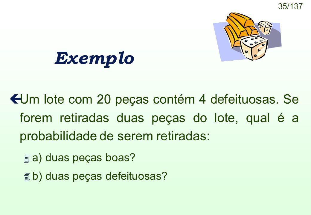 Exemplo Um lote com 20 peças contém 4 defeituosas. Se forem retiradas duas peças do lote, qual é a probabilidade de serem retiradas: