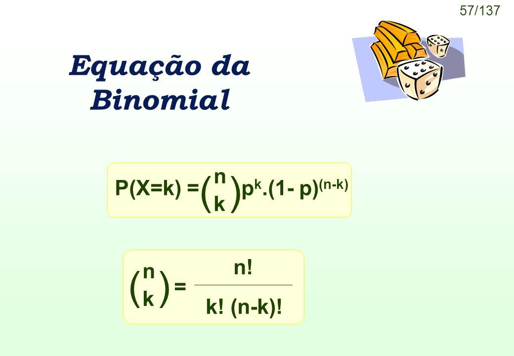 ( ) ( ) Equação da Binomial P(X=k) = pk.(1- p)(n-k) n k = n k n!