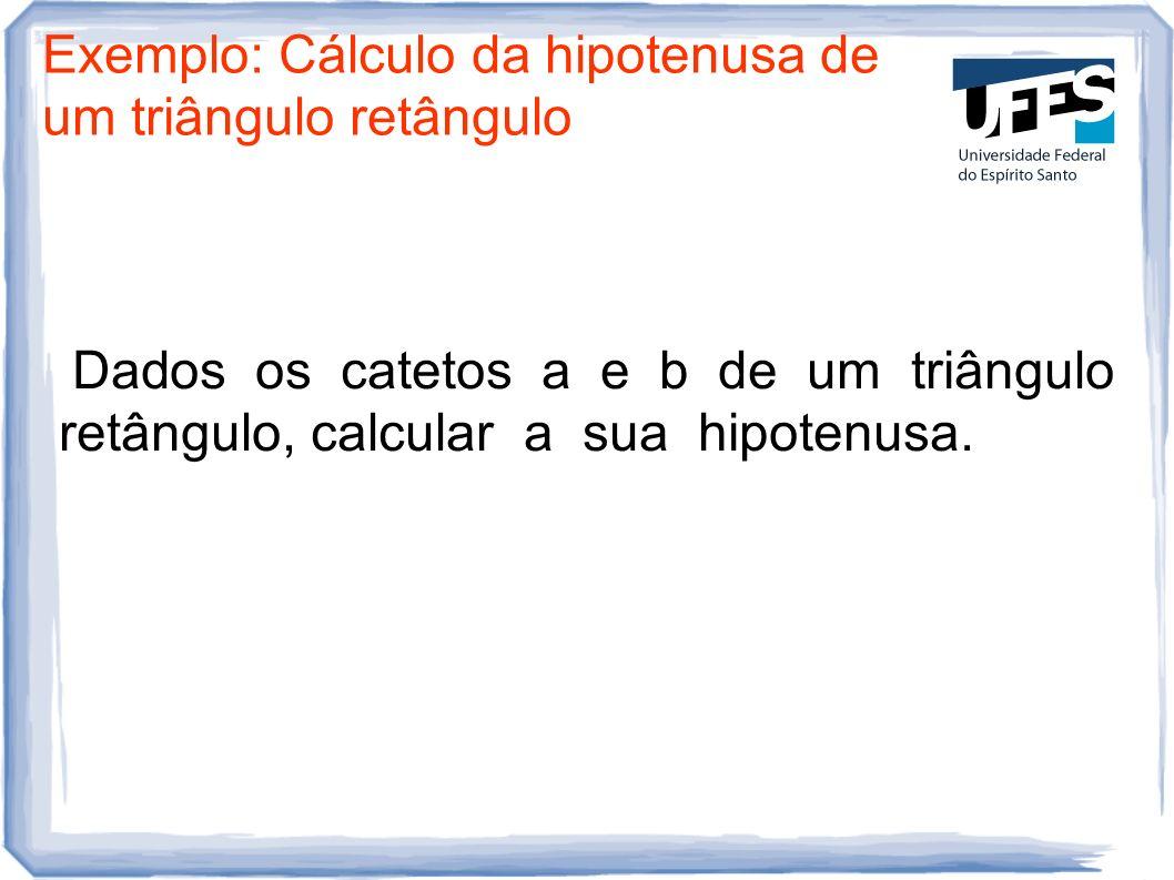 Exemplo: Cálculo da hipotenusa de um triângulo retângulo
