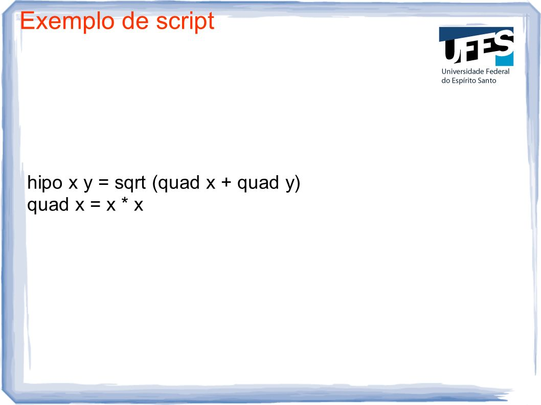 Exemplo de script hipo x y = sqrt (quad x + quad y) quad x = x * x 13