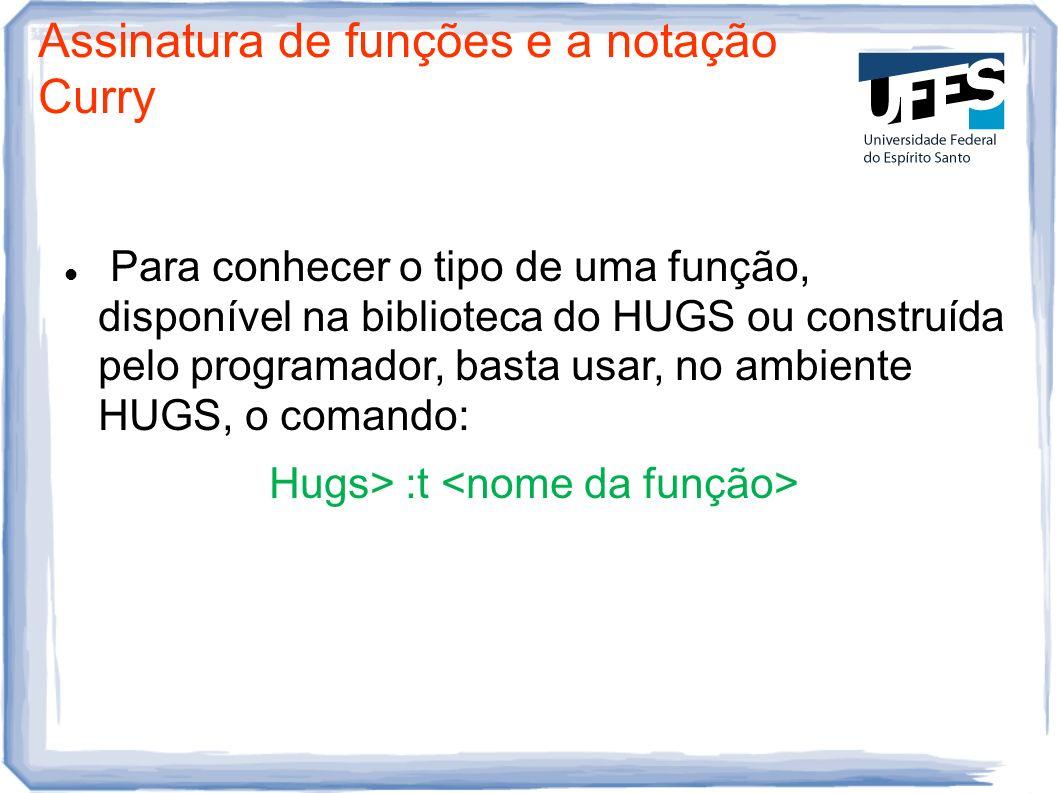 Hugs> :t <nome da função>