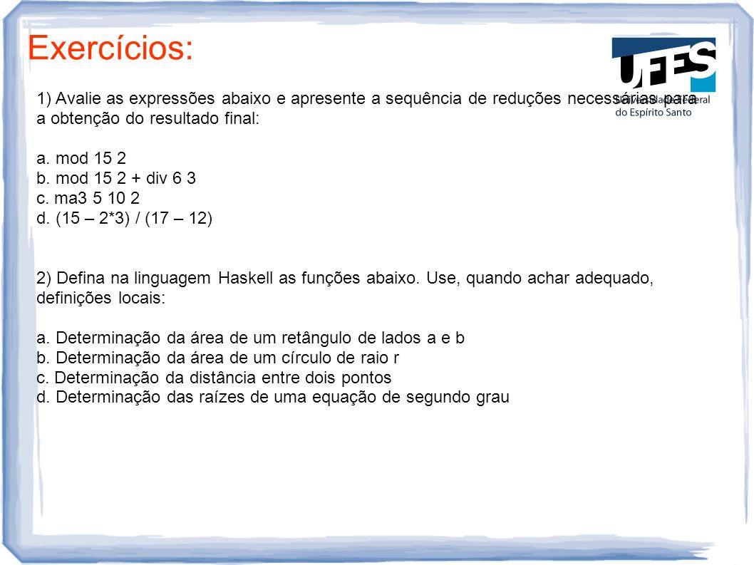 Exercícios: 1) Avalie as expressões abaixo e apresente a sequência de reduções necessárias para a obtenção do resultado final: