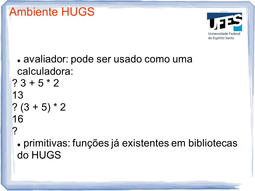 Ambiente HUGS avaliador: pode ser usado como uma calculadora: