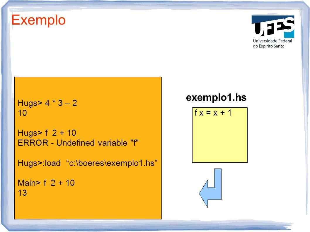 Exemplo exemplo1.hs Hugs> 4 * 3 – 2 10 Hugs> f 2 + 10