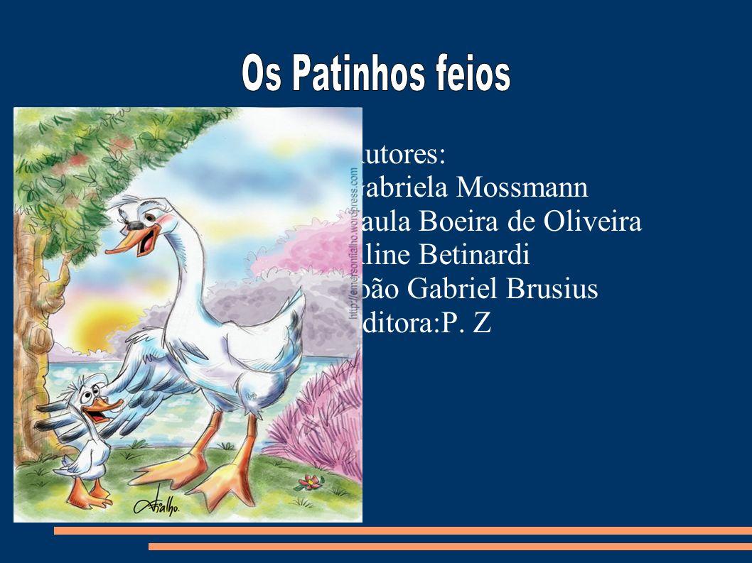Os Patinhos feios Autores: Gabriela Mossmann Paula Boeira de Oliveira