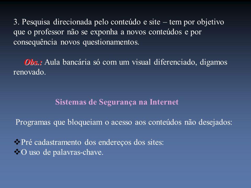 3. Pesquisa direcionada pelo conteúdo e site – tem por objetivo que o professor não se exponha a novos conteúdos e por consequência novos questionamentos.