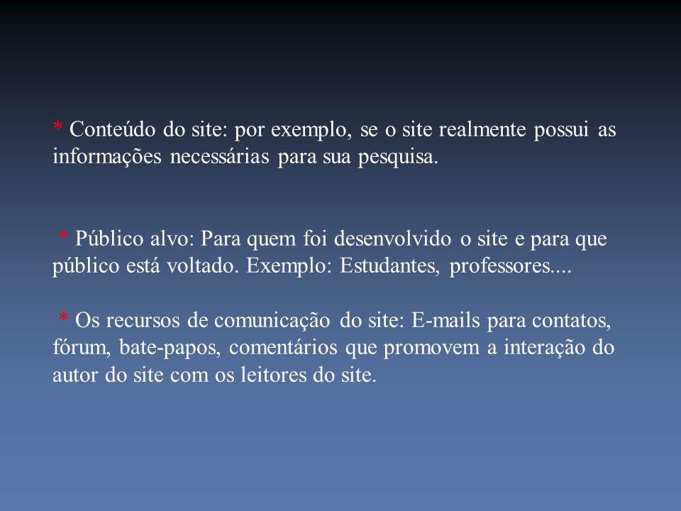 * Conteúdo do site: por exemplo, se o site realmente possui as informações necessárias para sua pesquisa.