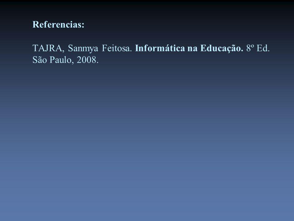 Referencias: TAJRA, Sanmya Feitosa. Informática na Educação. 8º Ed