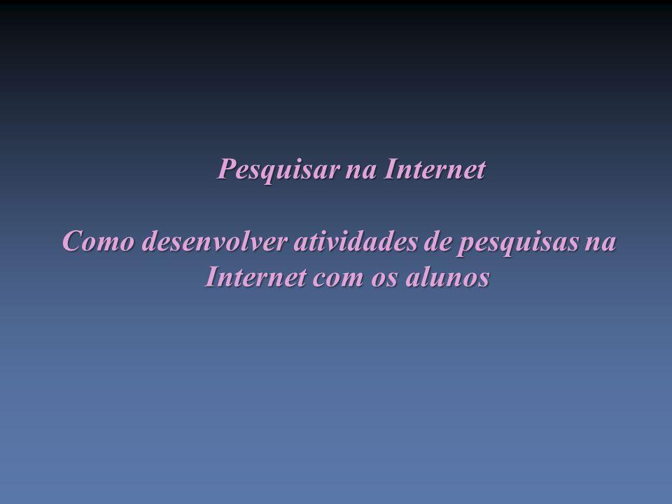 Como desenvolver atividades de pesquisas na Internet com os alunos