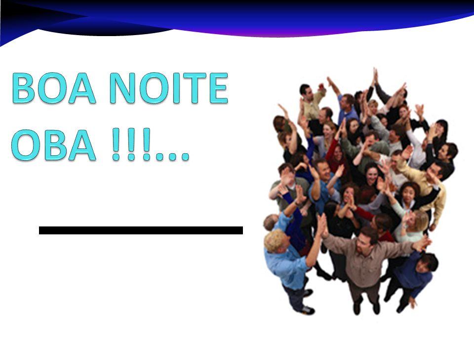 BOA NOITE OBA !!!...