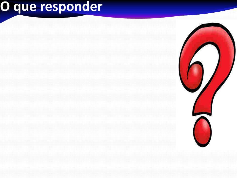 O que responder