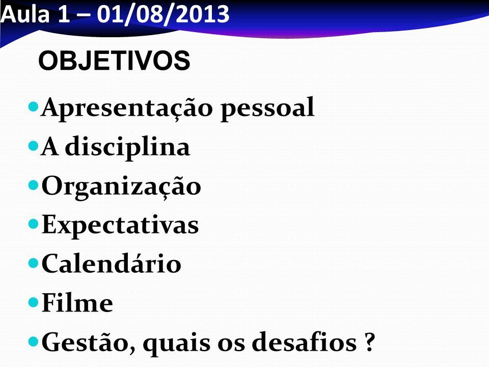 Aula 1 – 01/08/2013 OBJETIVOS. Apresentação pessoal. A disciplina. Organização. Expectativas. Calendário.