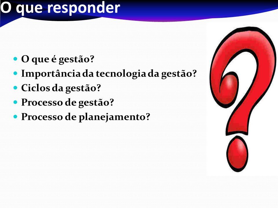 O que responder O que é gestão Importância da tecnologia da gestão