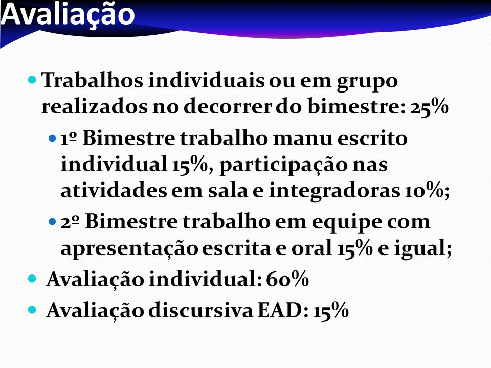 Avaliação Trabalhos individuais ou em grupo realizados no decorrer do bimestre: 25%