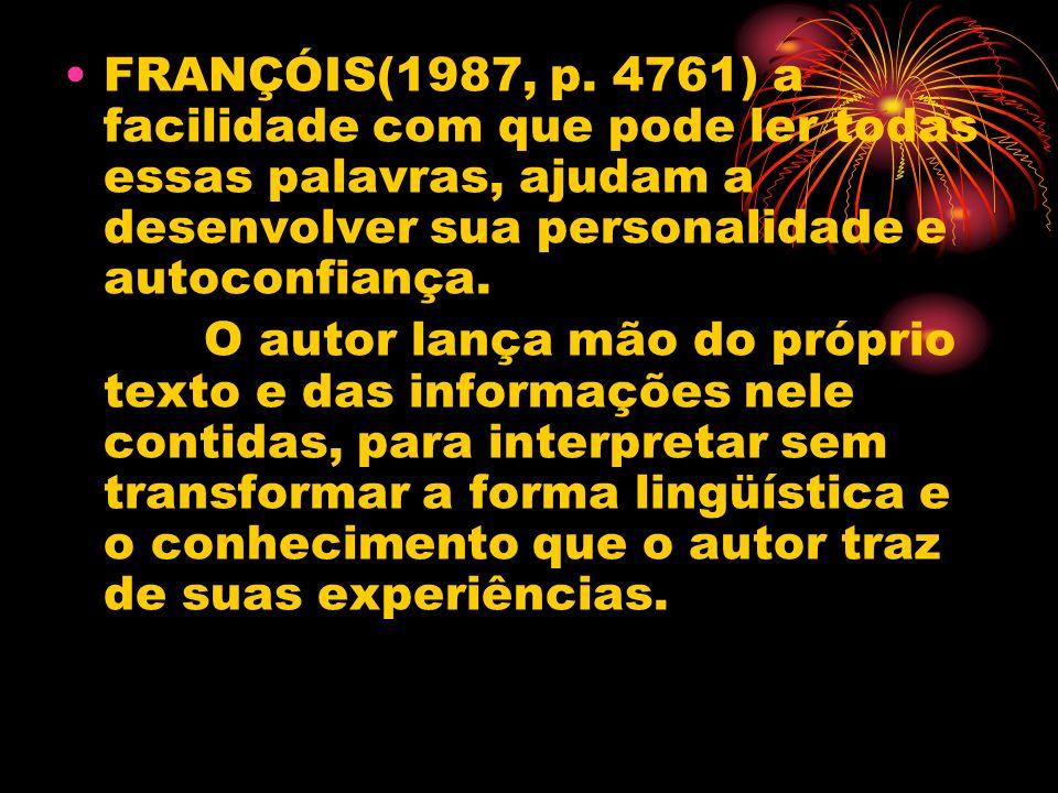 FRANÇÓIS(1987, p. 4761) a facilidade com que pode ler todas essas palavras, ajudam a desenvolver sua personalidade e autoconfiança.