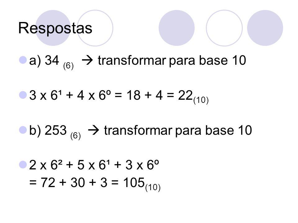 Respostas a) 34 (6)  transformar para base 10