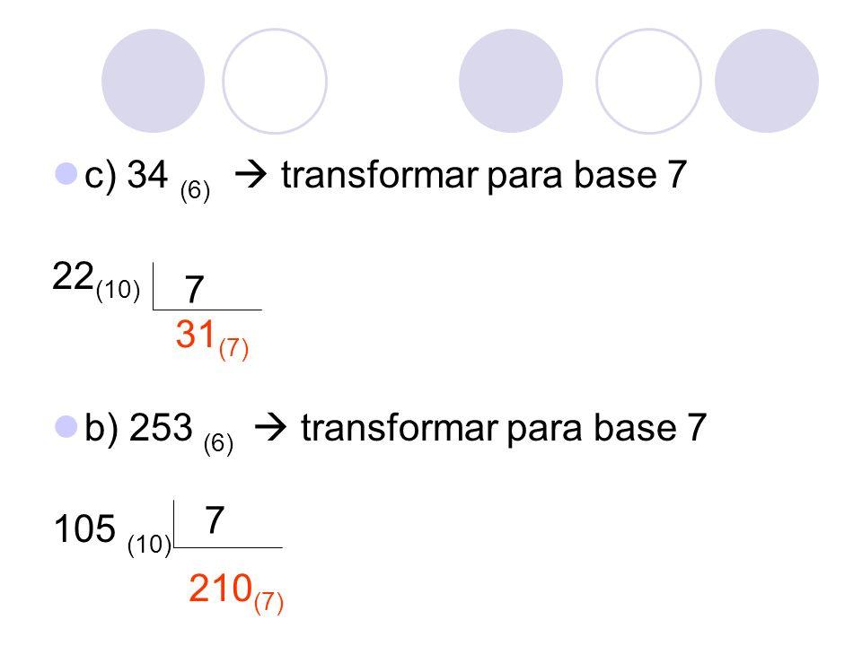 c) 34 (6)  transformar para base 7